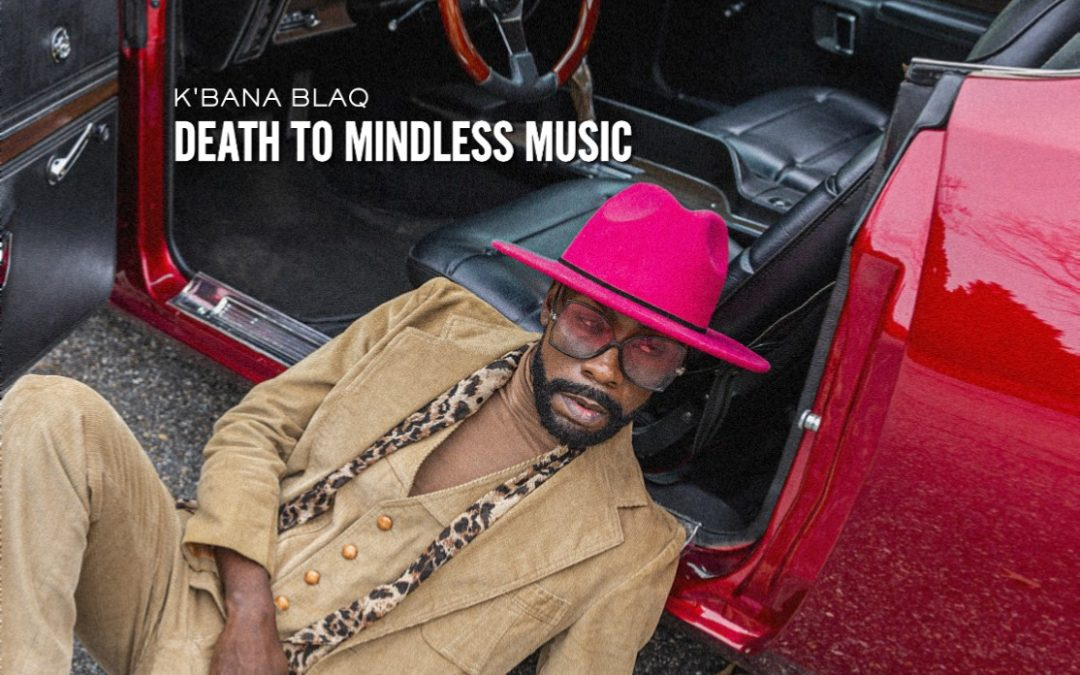 K'Bana Blaq: Death to Mindless Music